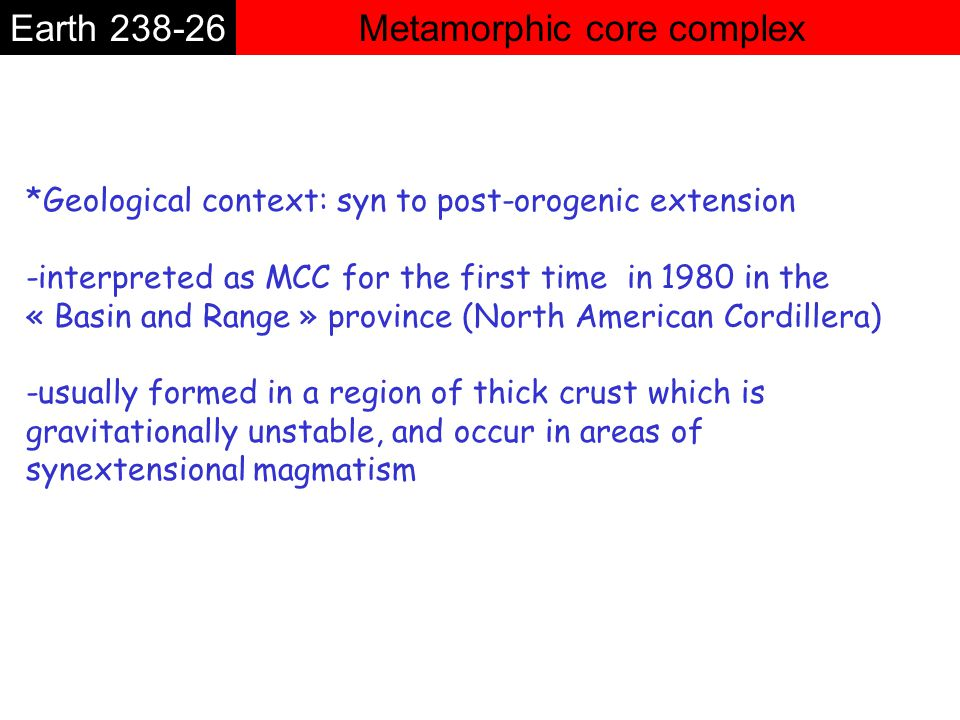 Metamorphic core complexEarth 238-26 *Gravitational collapse of a thicken crust The crust was gravitationally unstable and spread outward under its own weight.
