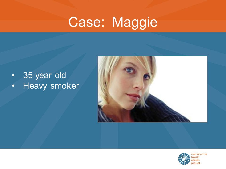 Case: Maggie 35 year old Heavy smoker
