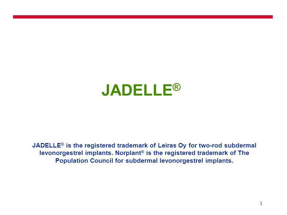1 JADELLE ® JADELLE ® is the registered trademark of Leiras Oy for two-rod subdermal levonorgestrel implants.