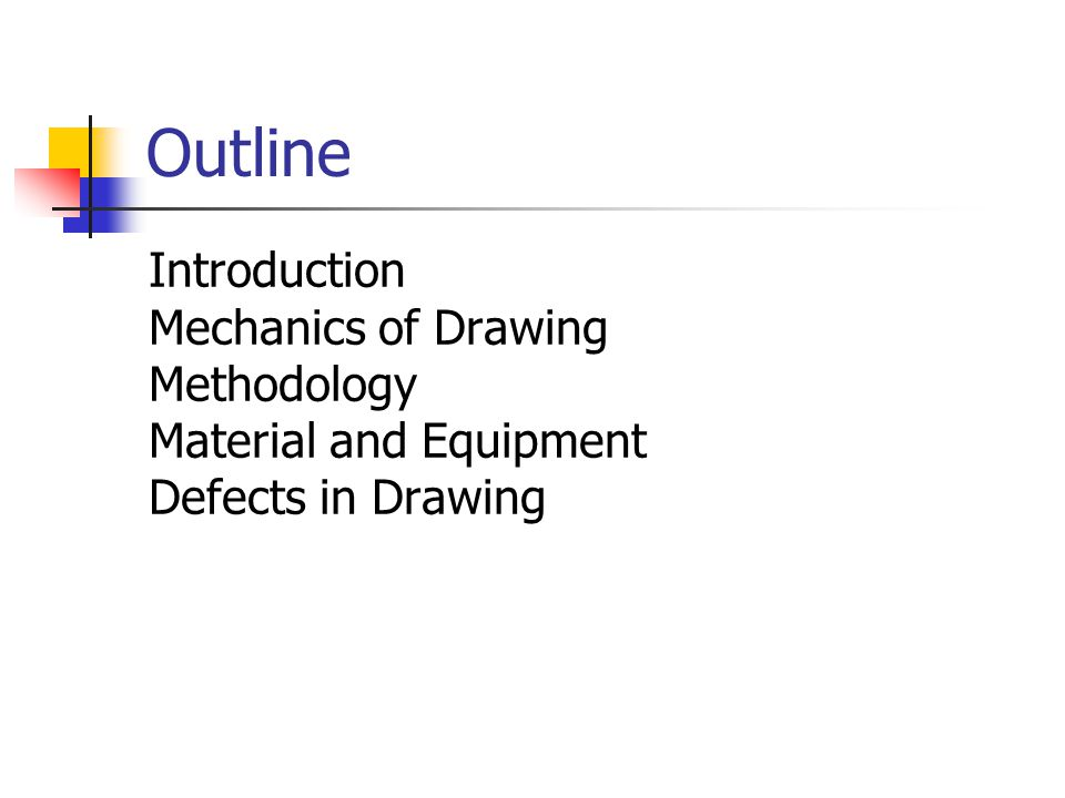 Outline Introduction Mechanics of Drawing Methodology Material and Equipment Defects in Drawing