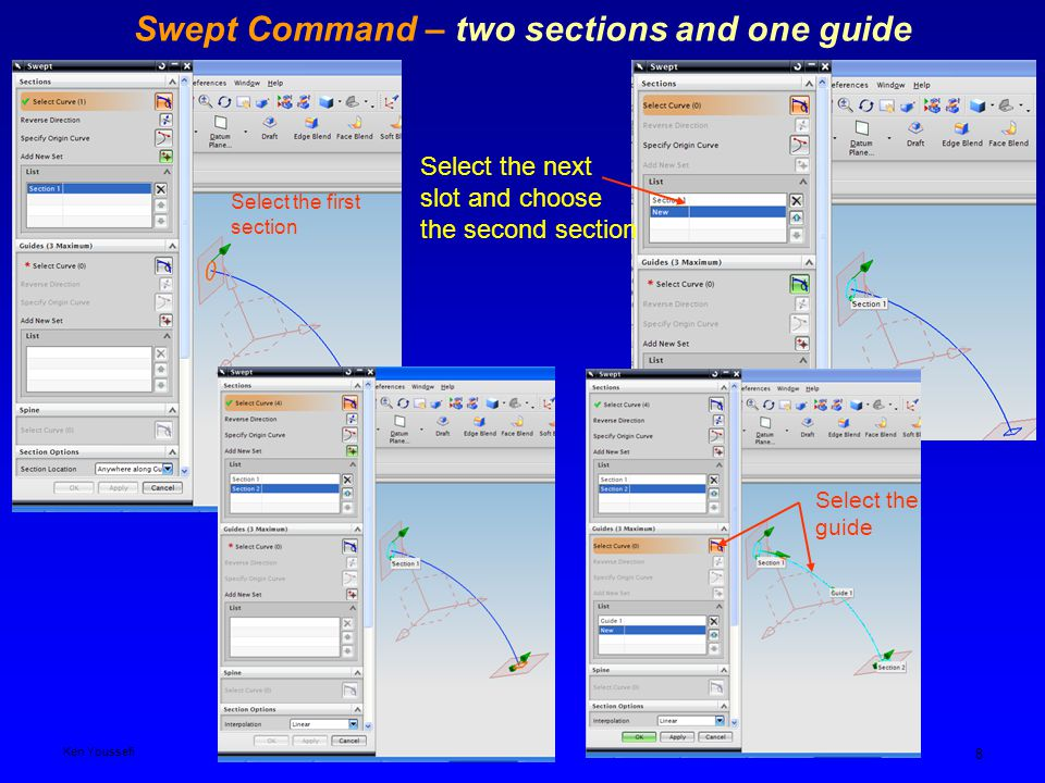 Ken YoussefiPDM I,SJSU 8 Swept Command – two sections and one guide Select the first section Select the next slot and choose the second section Select the guide