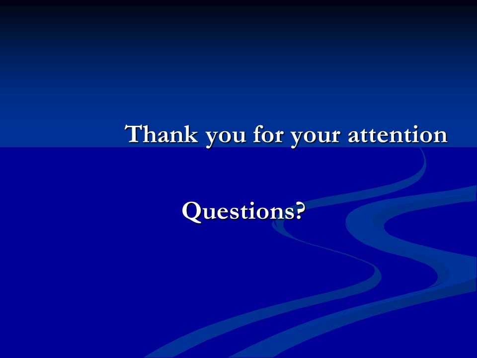 Thank you for your attention Questions? Questions?