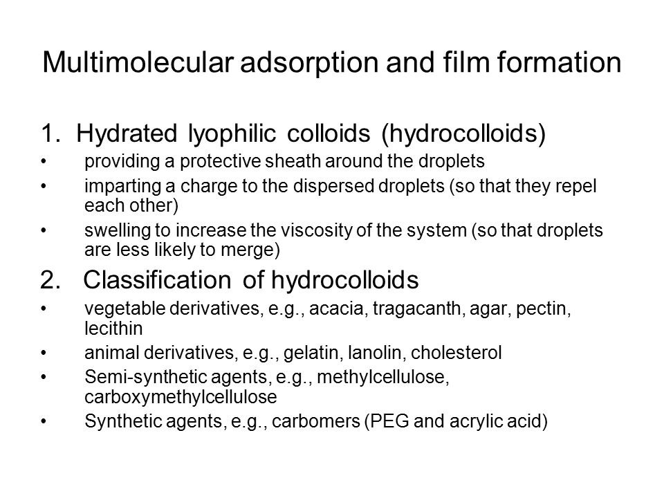 Multimolecular adsorption and film formation 1. Hydrated lyophilic colloids (hydrocolloids) providing a protective sheath around the droplets impartin