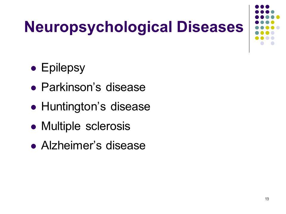Neuropsychological Diseases Epilepsy Parkinson's disease Huntington's disease Multiple sclerosis Alzheimer's disease 19