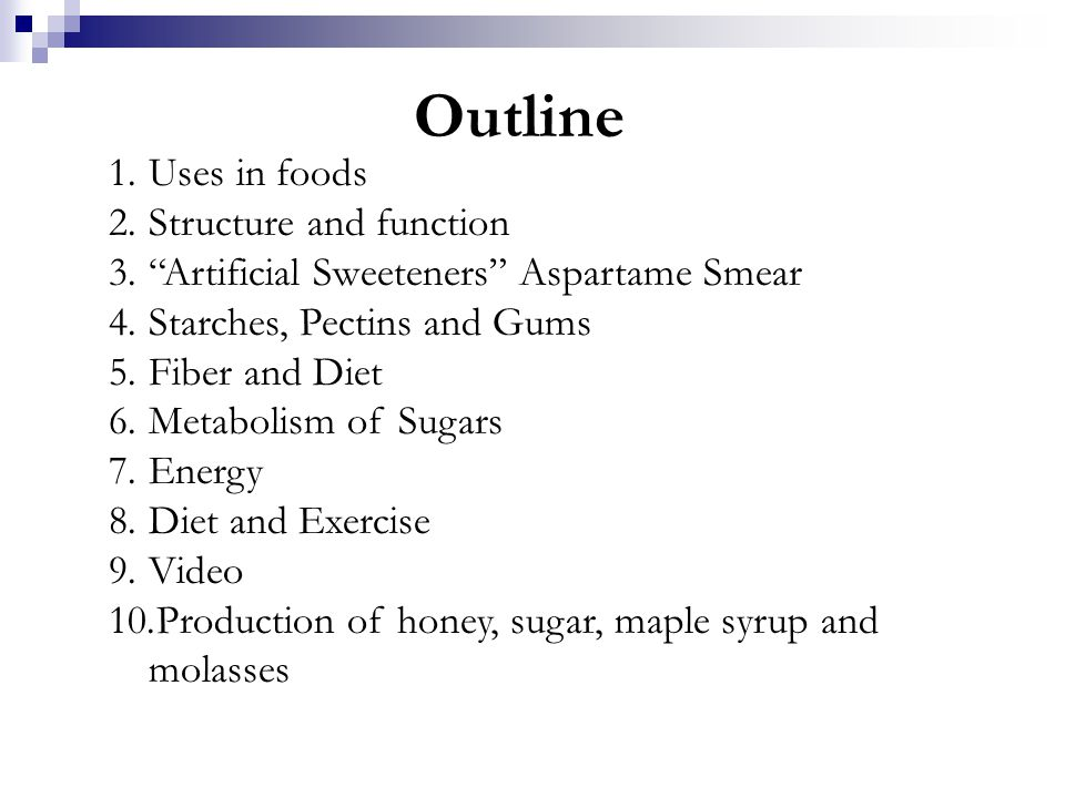 """Outline 1.Uses in foods 2.Structure and function 3.""""Artificial Sweeteners"""" Aspartame Smear 4.Starches, Pectins and Gums 5.Fiber and Diet 6.Metabolism"""