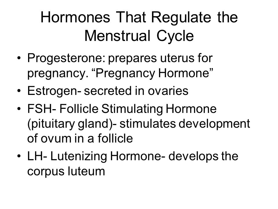 Hormones That Regulate the Menstrual Cycle Progesterone: prepares uterus for pregnancy.