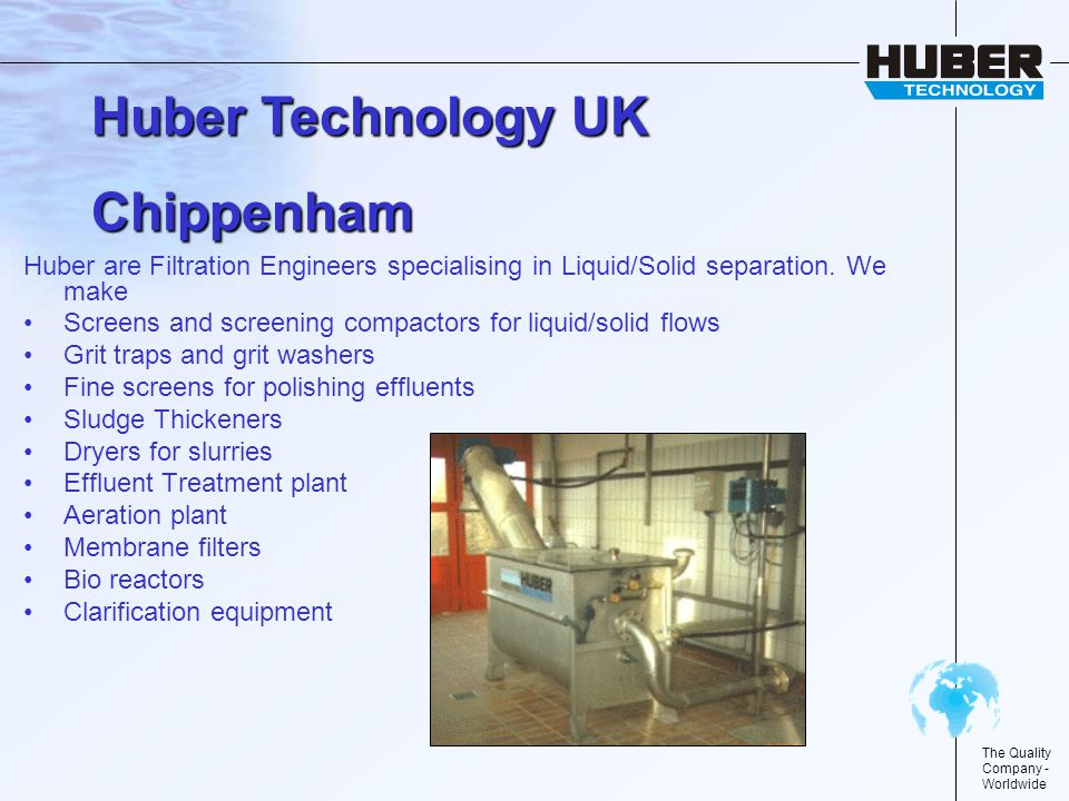 The Quality Company - Worldwide Huber are Filtration Engineers specialising in Liquid/Solid separation.