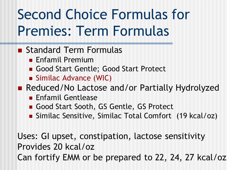 Second Choice Formulas for Premies: Term Formulas Standard Term Formulas Enfamil Premium Good Start Gentle; Good Start Protect Similac Advance (WIC) R