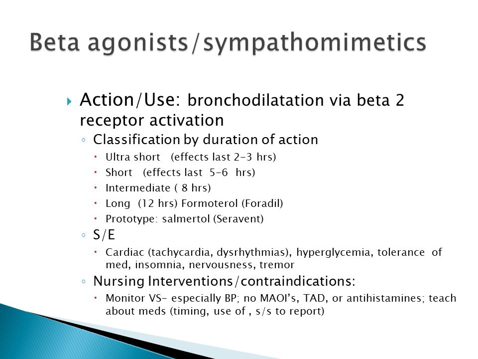 Action/Use: bronchodilatation via beta 2 receptor activation ◦ Classification by duration of action  Ultra short (effects last 2-3 hrs)  Short (ef