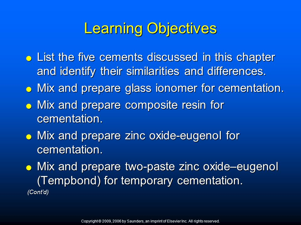 Learning Objectives  List the five cements discussed in this chapter and identify their similarities and differences.  Mix and prepare glass ionomer