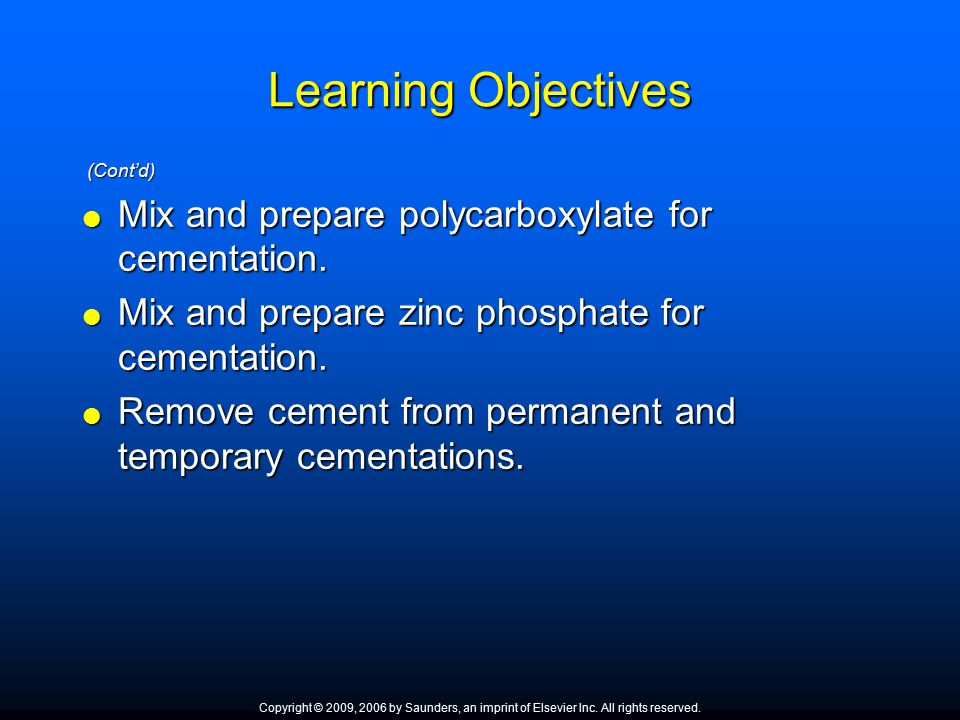 Learning Objectives (Cont'd) (Cont'd)  Mix and prepare polycarboxylate for cementation.  Mix and prepare zinc phosphate for cementation.  Remove ce