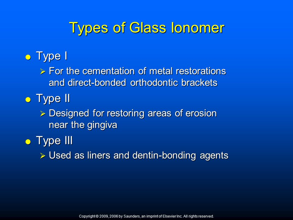Types of Glass Ionomer  Type I  For the cementation of metal restorations and direct ‑ bonded orthodontic brackets  Type II  Designed for restorin