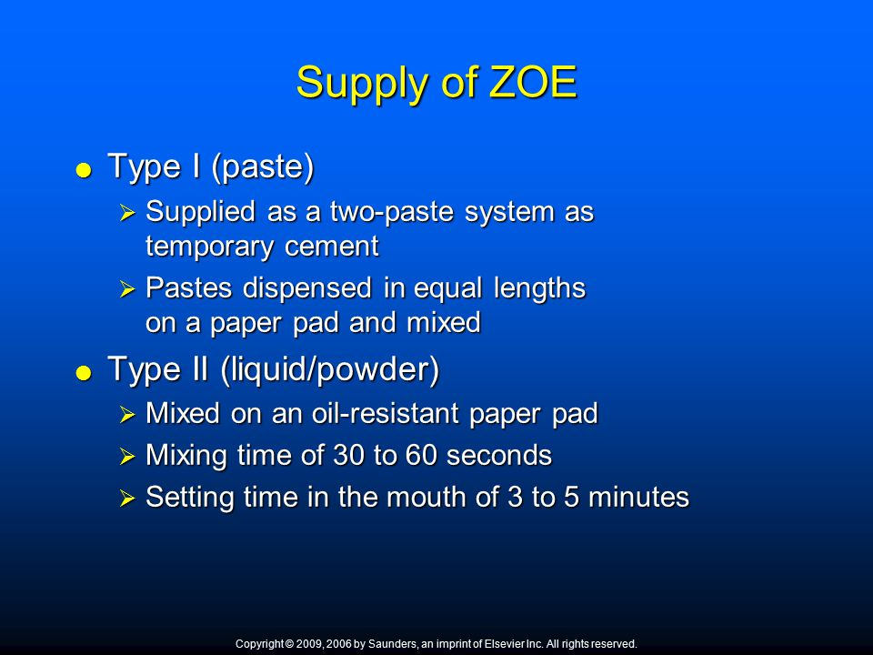 Supply of ZOE  Type I (paste)  Supplied as a two ‑ paste system as temporary cement  Pastes dispensed in equal lengths on a paper pad and mixed  T