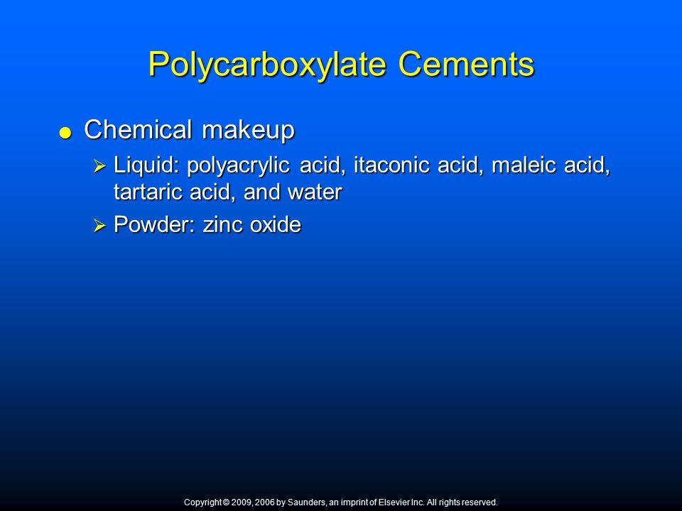 Polycarboxylate Cements  Chemical makeup  Liquid: polyacrylic acid, itaconic acid, maleic acid, tartaric acid, and water  Powder: zinc oxide Copyri