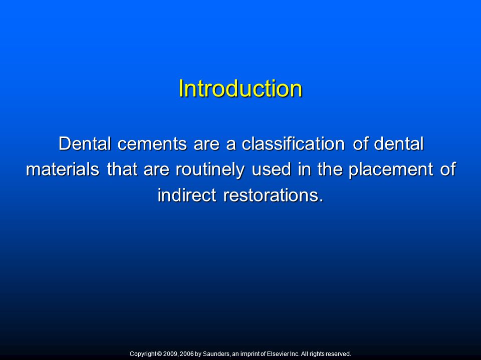 Introduction Dental cements are a classification of dental materials that are routinely used in the placement of indirect restorations. Copyright © 20