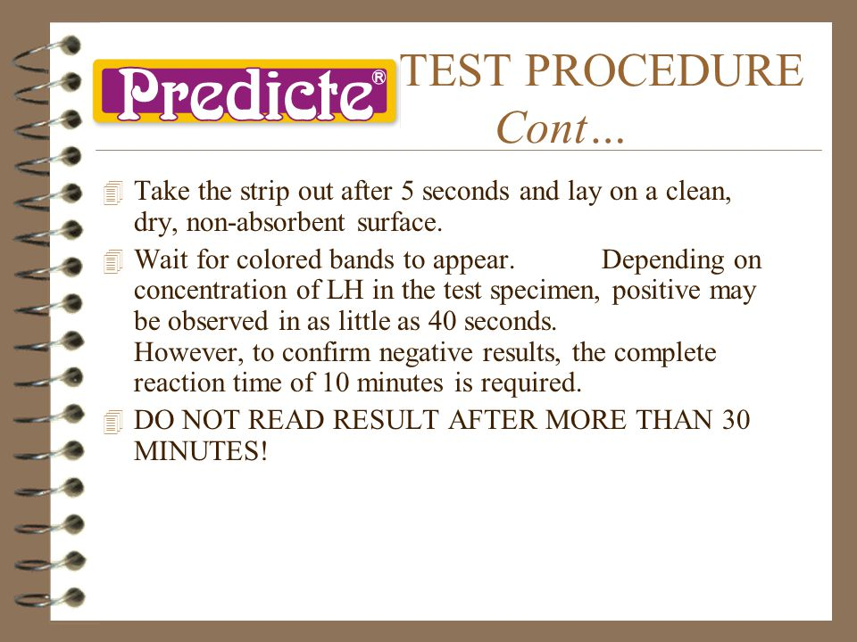TEST PROCEDURE Cont… 4T4Take the strip out after 5 seconds and lay on a clean, dry, non-absorbent surface.