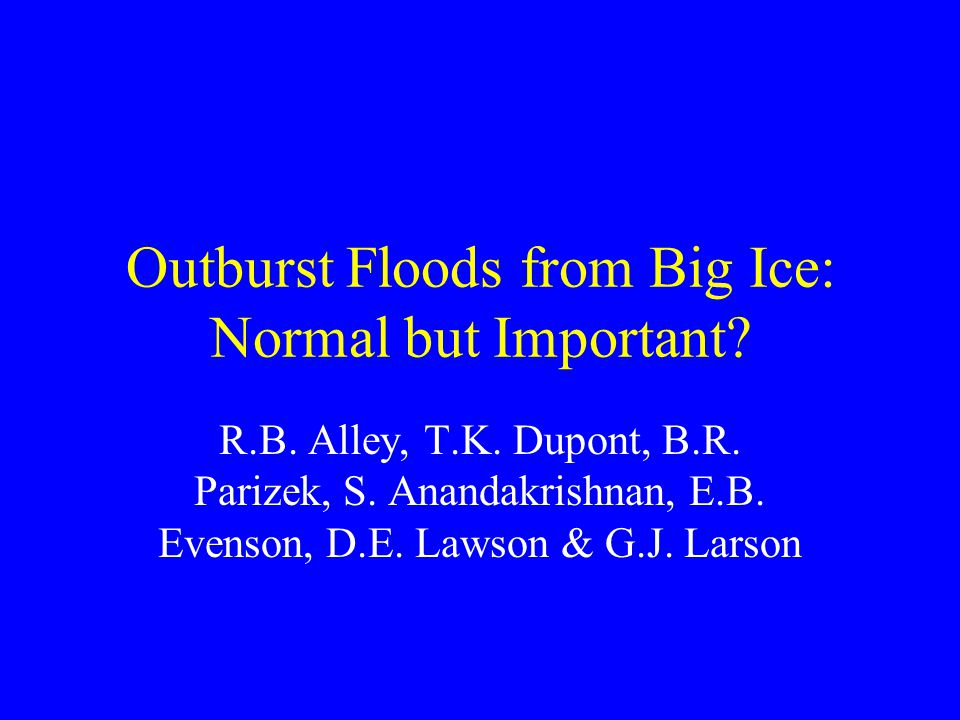 Outburst Floods from Big Ice: Normal but Important.