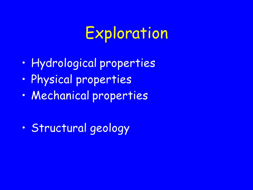 Exploration Hydrological properties Physical properties Mechanical properties Structural geology
