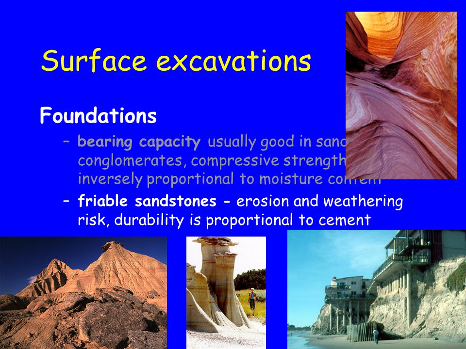 Surface excavations Foundations –bearing capacity usually good in sandstones and conglomerates, compressive strength test inversely proportional to mo