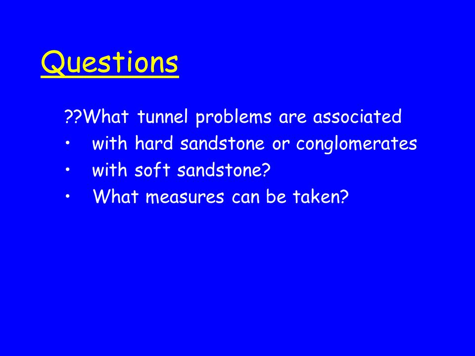 Questions ??What tunnel problems are associated with hard sandstone or conglomerates with soft sandstone? What measures can be taken?