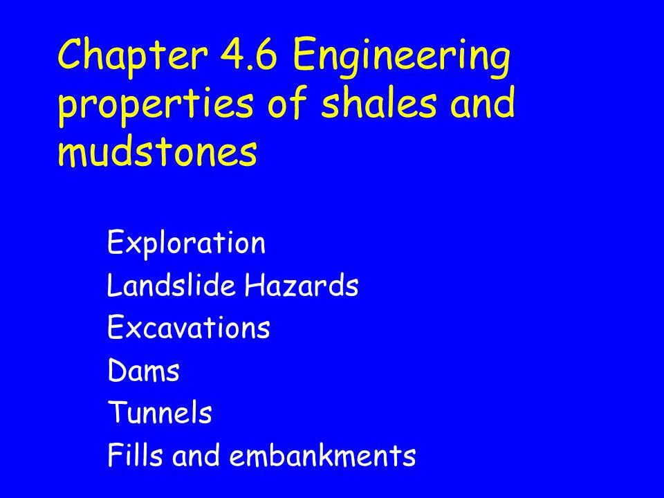 Chapter 4.6 Engineering properties of shales and mudstones Exploration Landslide Hazards Excavations Dams Tunnels Fills and embankments