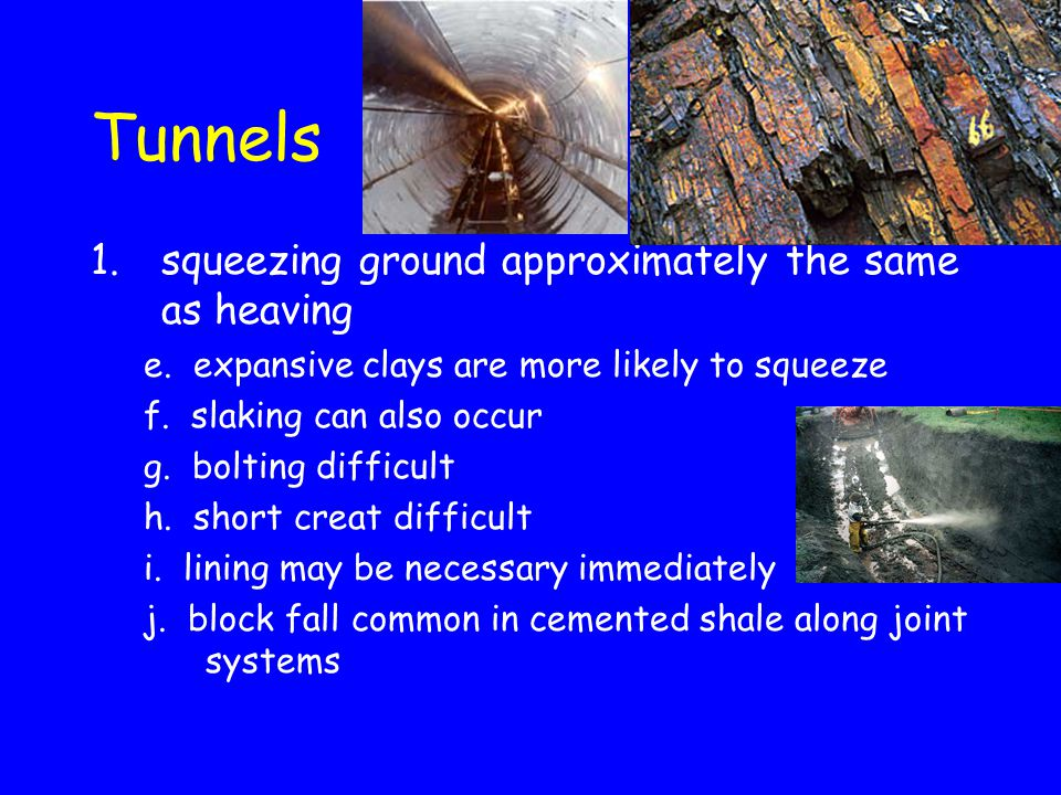 Tunnels 1.squeezing ground approximately the same as heaving e. expansive clays are more likely to squeeze f. slaking can also occur g. bolting diffic