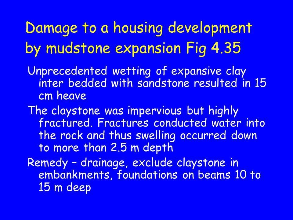 Damage to a housing development by mudstone expansion Fig 4.35 Unprecedented wetting of expansive clay inter bedded with sandstone resulted in 15 cm h