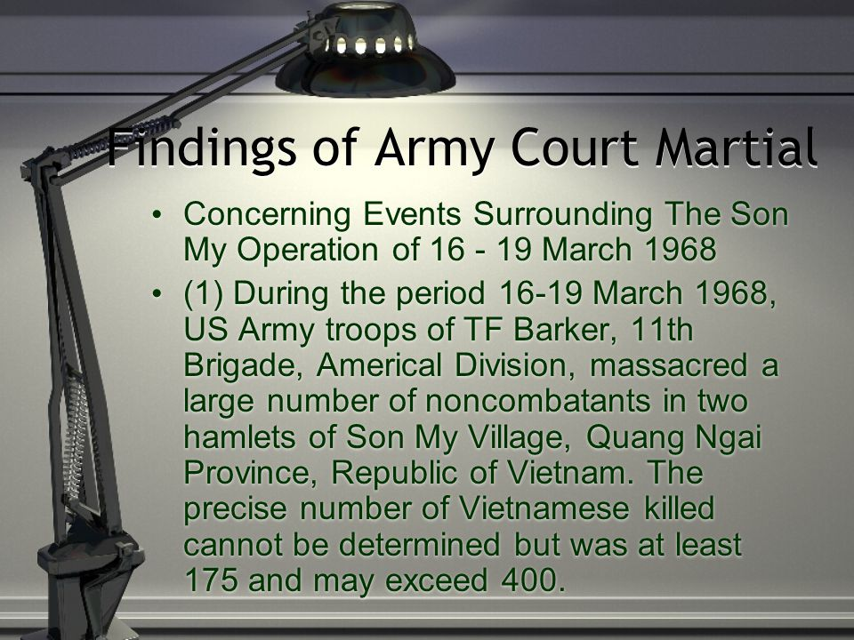 Findings of Army Court Martial Concerning Events Surrounding The Son My Operation of 16 - 19 March 1968 (1) During the period 16-19 March 1968, US Arm