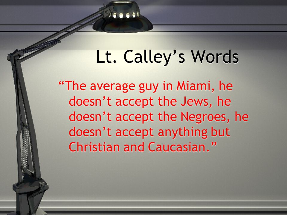 "Lt. Calley's Words ""The average guy in Miami, he doesn't accept the Jews, he doesn't accept the Negroes, he doesn't accept anything but Christian and"