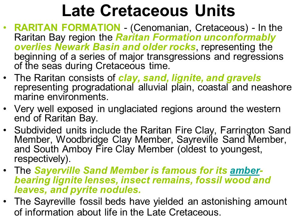 Late Cretaceous Units RARITAN FORMATION - (Cenomanian, Cretaceous) - In the Raritan Bay region the Raritan Formation unconformably overlies Newark Bas