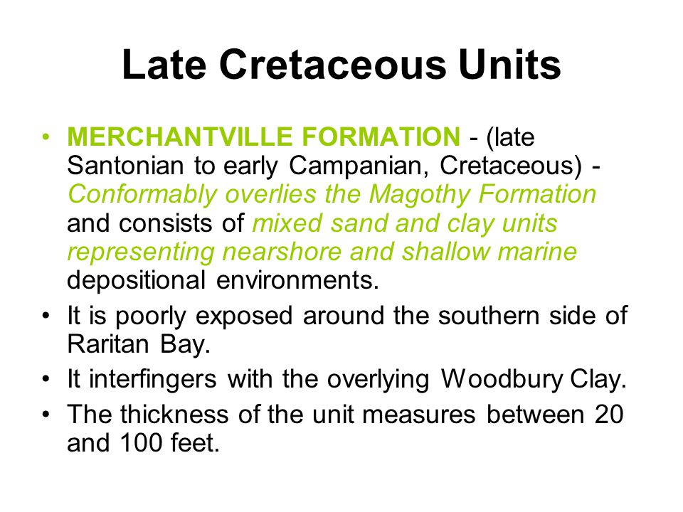 Late Cretaceous Units MERCHANTVILLE FORMATION - (late Santonian to early Campanian, Cretaceous) - Conformably overlies the Magothy Formation and consi