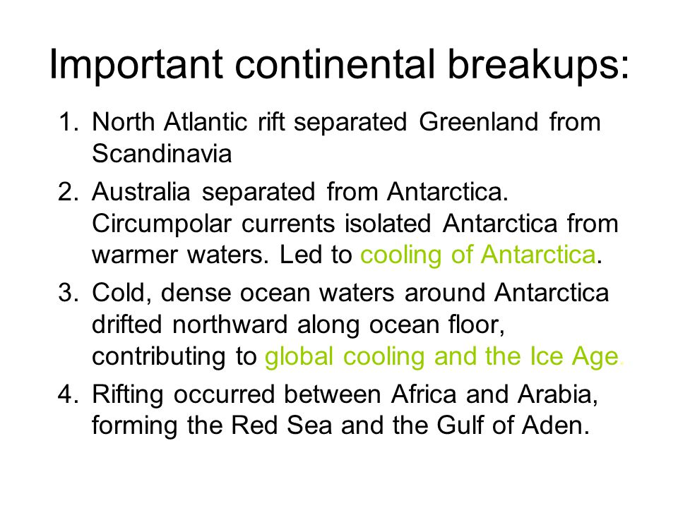Important continental breakups: 1.North Atlantic rift separated Greenland from Scandinavia 2.Australia separated from Antarctica. Circumpolar currents