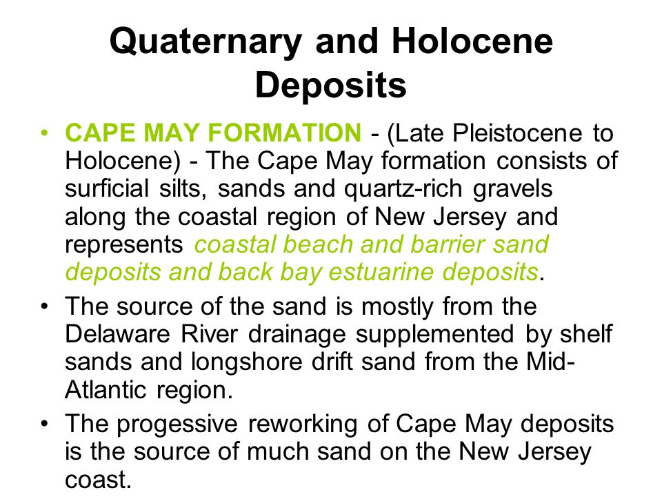 Quaternary and Holocene Deposits CAPE MAY FORMATION - (Late Pleistocene to Holocene) - The Cape May formation consists of surficial silts, sands and q