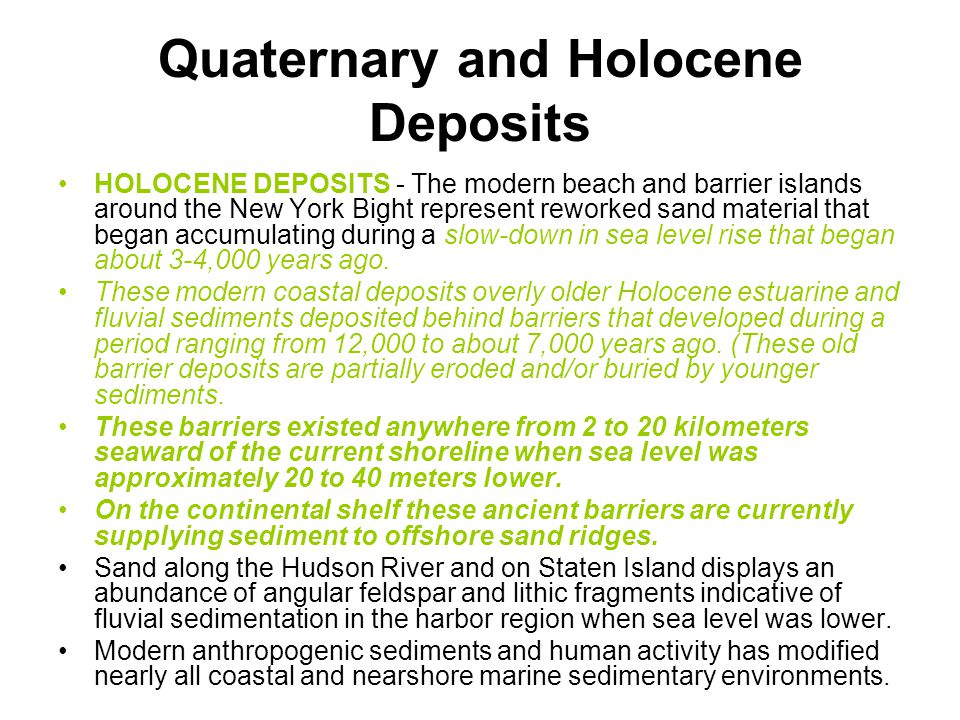 Quaternary and Holocene Deposits HOLOCENE DEPOSITS - The modern beach and barrier islands around the New York Bight represent reworked sand material t