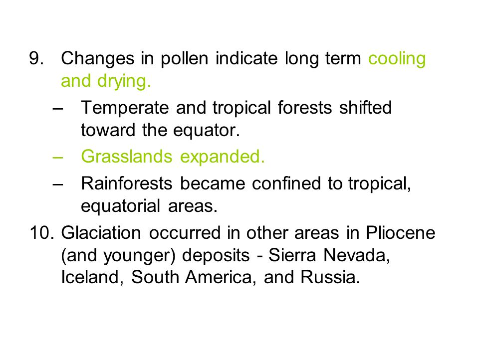 9.Changes in pollen indicate long term cooling and drying. –Temperate and tropical forests shifted toward the equator. –Grasslands expanded. –Rainfore