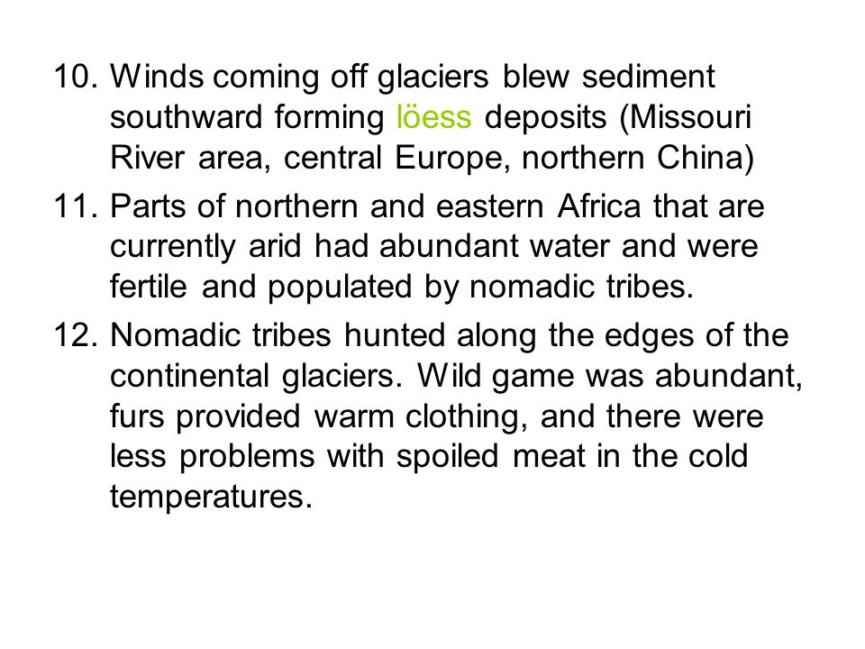 10.Winds coming off glaciers blew sediment southward forming löess deposits (Missouri River area, central Europe, northern China) 11.Parts of northern