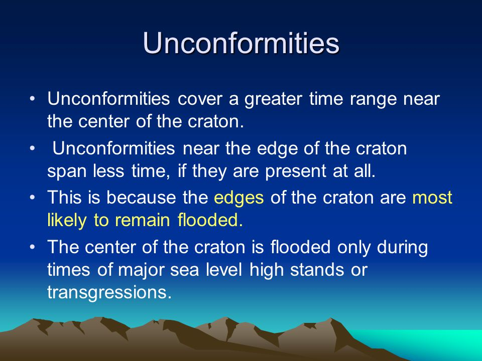 Unconformities Unconformities cover a greater time range near the center of the craton. Unconformities near the edge of the craton span less time, if