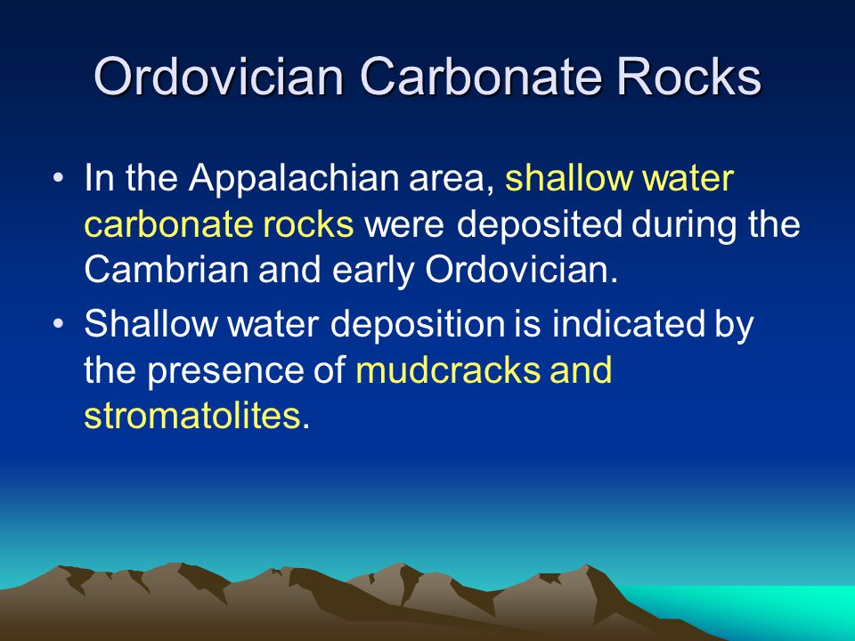 Ordovician Carbonate Rocks In the Appalachian area, shallow water carbonate rocks were deposited during the Cambrian and early Ordovician. Shallow wat