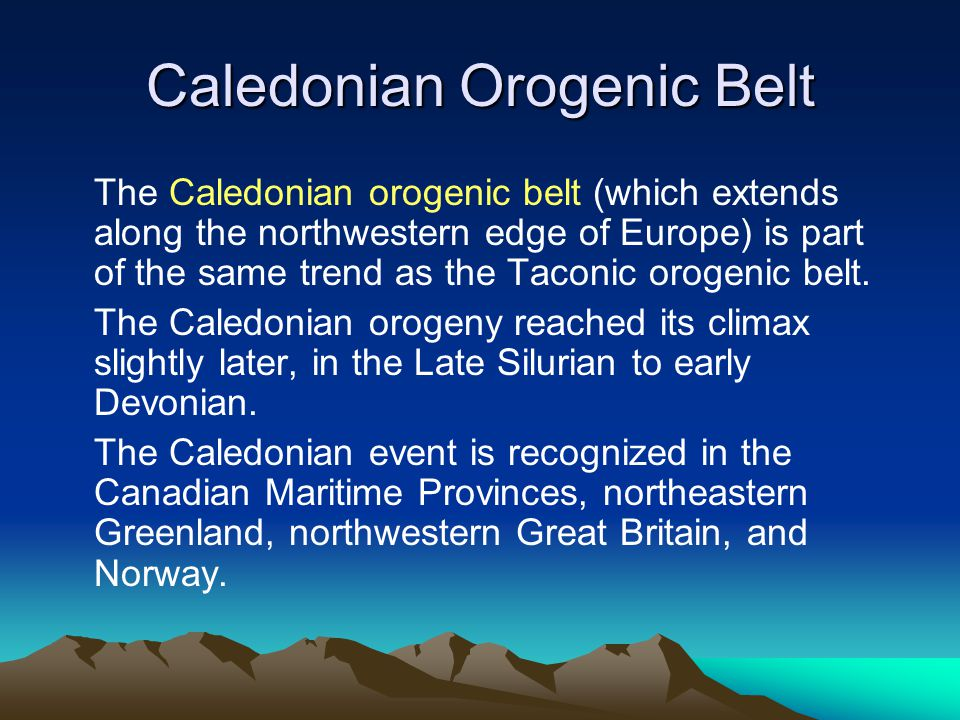 Caledonian Orogenic Belt The Caledonian orogenic belt (which extends along the northwestern edge of Europe) is part of the same trend as the Taconic o