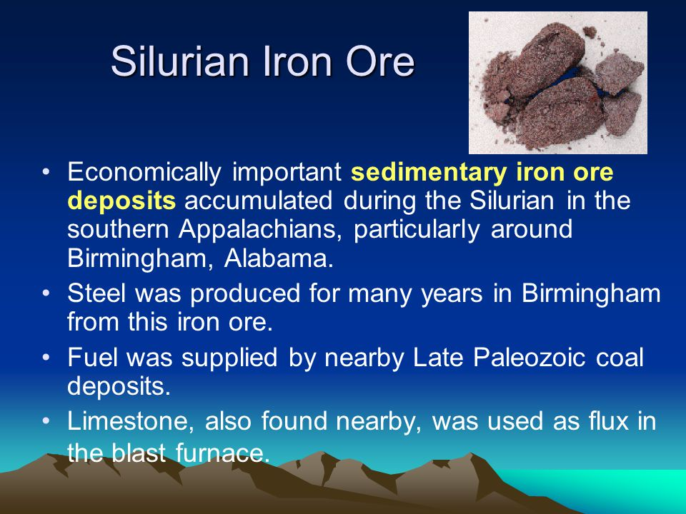 Silurian Iron Ore Economically important sedimentary iron ore deposits accumulated during the Silurian in the southern Appalachians, particularly arou