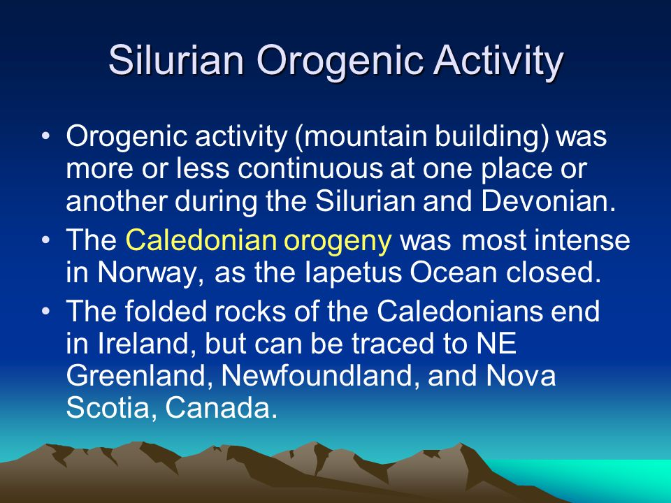Silurian Orogenic Activity Orogenic activity (mountain building) was more or less continuous at one place or another during the Silurian and Devonian.