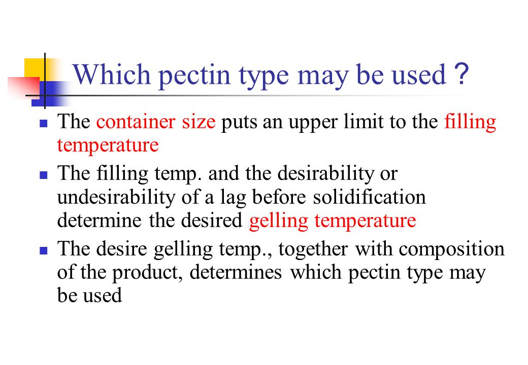 Which pectin type may be used ? The container size puts an upper limit to the filling temperature The filling temp. and the desirability or undesirabi