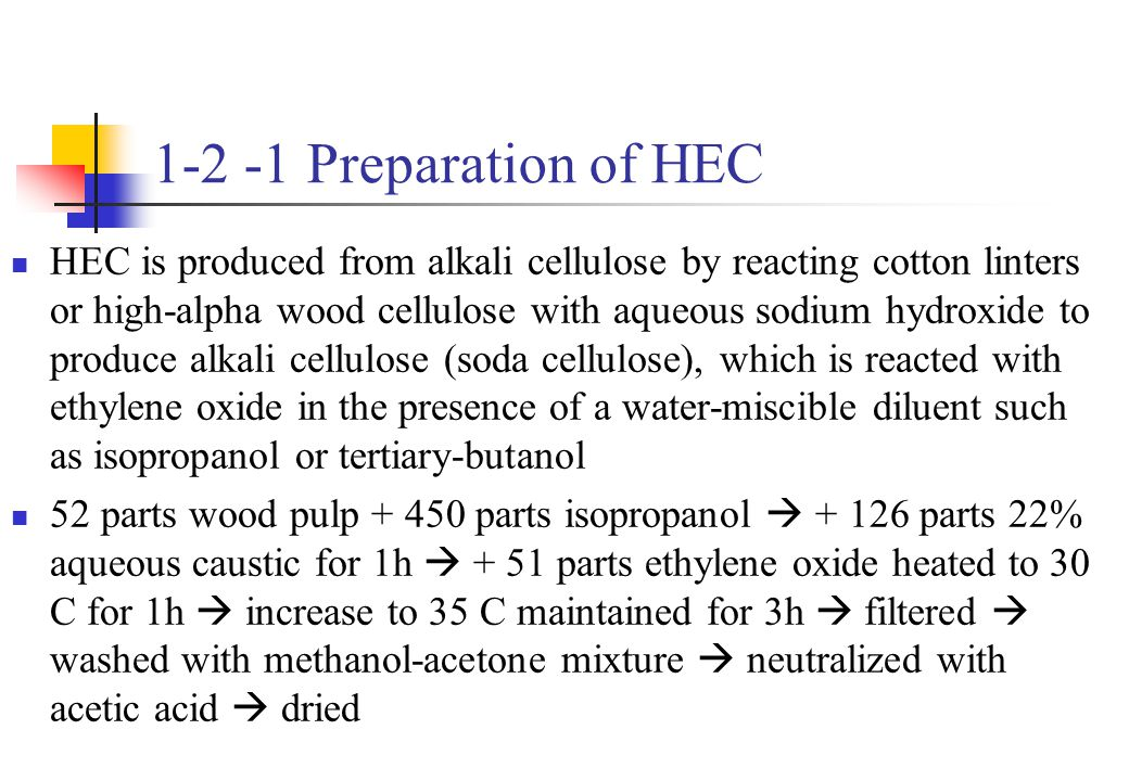1-2 -1 Preparation of HEC HEC is produced from alkali cellulose by reacting cotton linters or high-alpha wood cellulose with aqueous sodium hydroxide