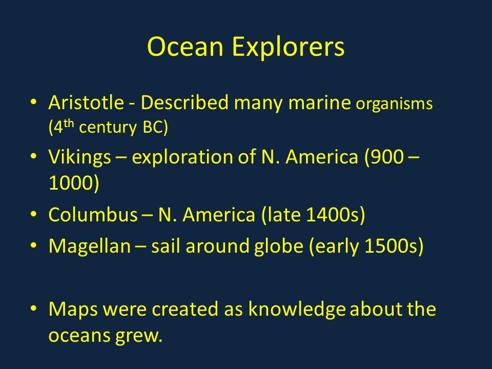 Ocean Explorers Aristotle - Described many marine organisms (4 th century BC) Vikings – exploration of N.