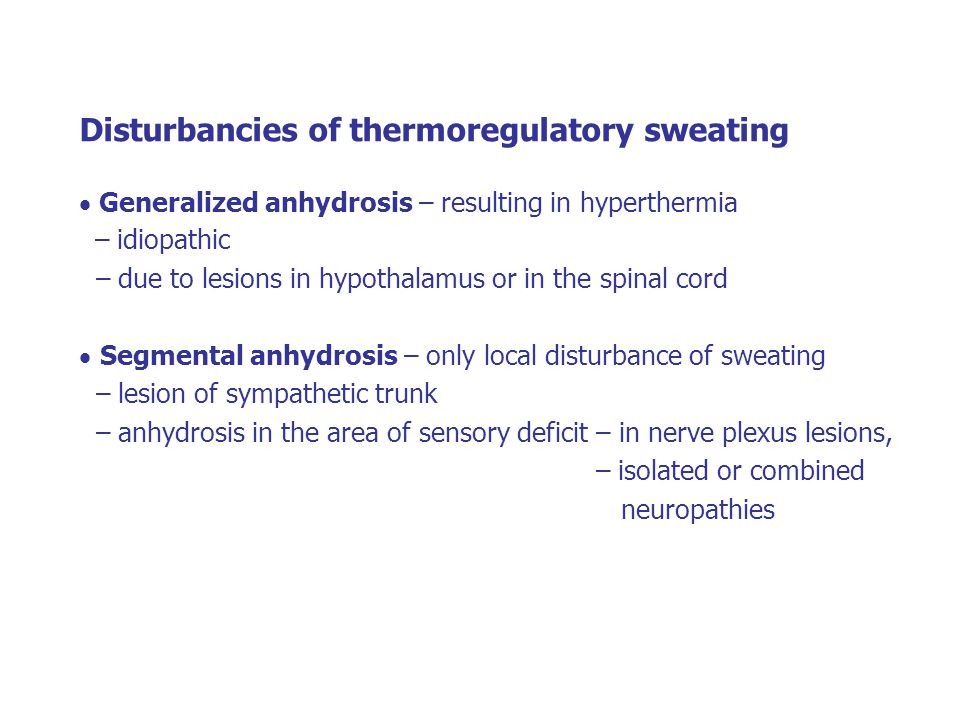 Disturbancies of thermoregulatory sweating  Generalized anhydrosis – resulting in hyperthermia – idiopathic – due to lesions in hypothalamus or in th
