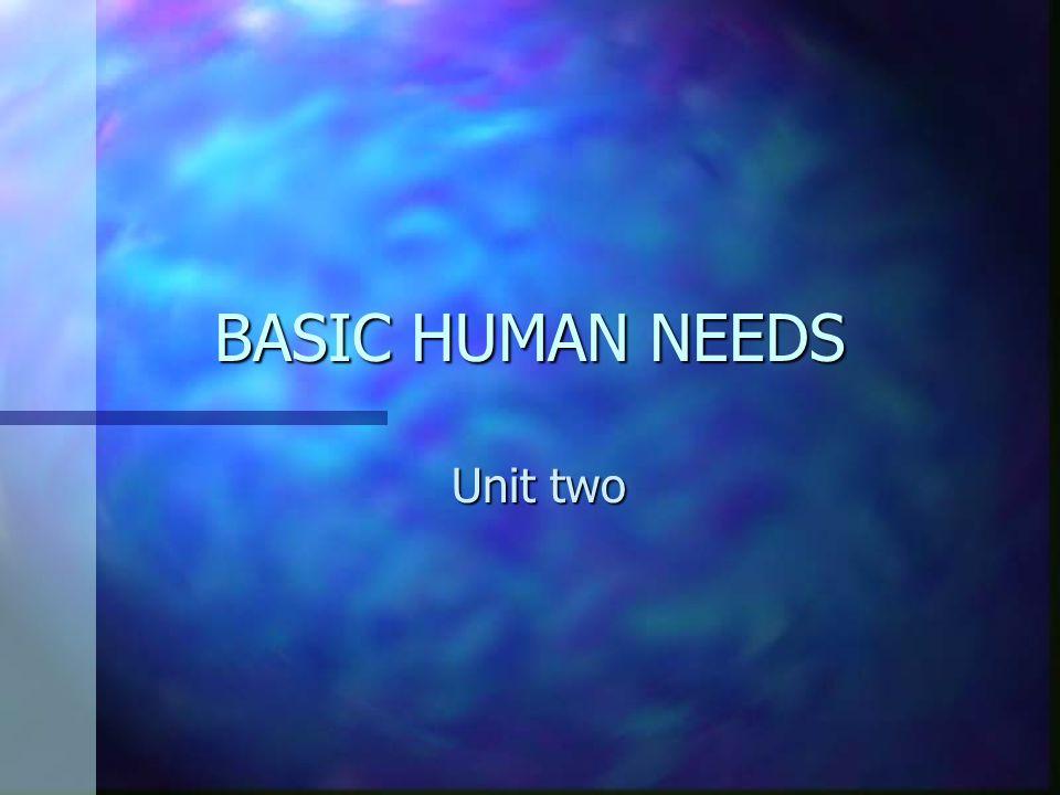 BASIC HUMAN NEEDS Unit two