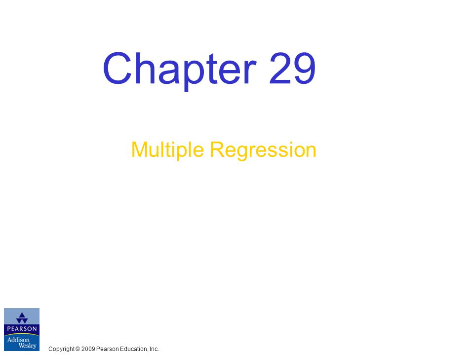 Copyright © 2009 Pearson Education, Inc. Chapter 29 Multiple Regression