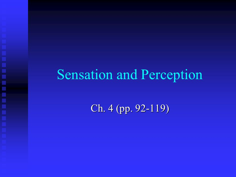Sensation and Perception Ch. 4 (pp. 92-119)
