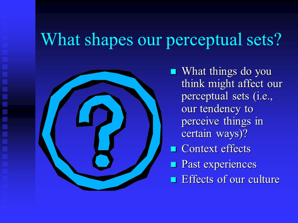 What shapes our perceptual sets.