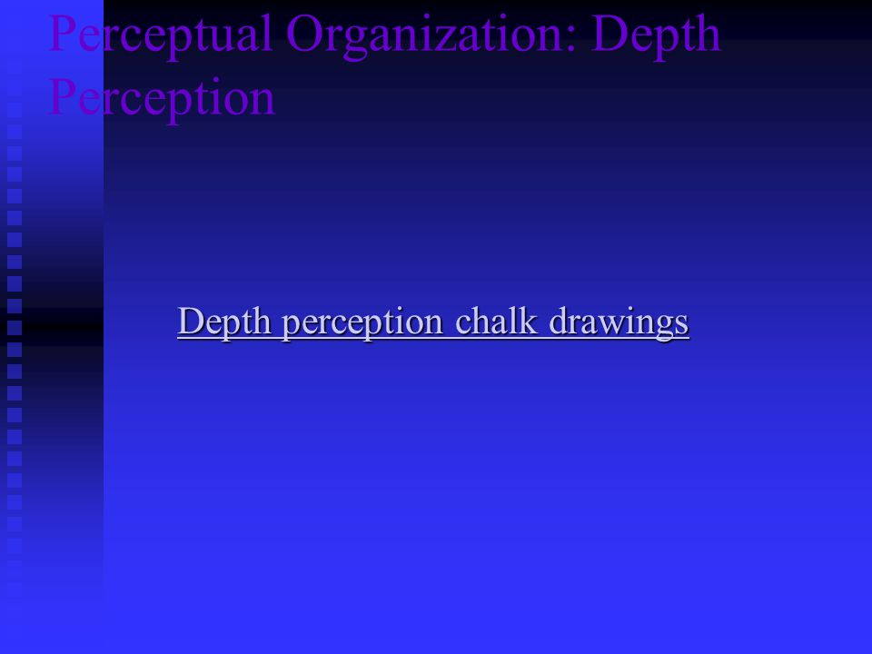 Perceptual Organization: Depth Perception Depth perception chalk drawings Depth perception chalk drawings